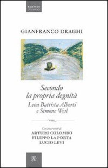Secondo la propria degnità. Leon Battista Alberti e Simone Weil - Gianfranco Draghi |