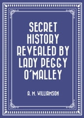 Secret History Revealed By Lady Peggy O Malley