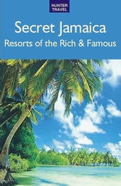 Secret Jamaica: Resorts of the Rich & Famous