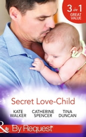 Secret Love-Child: Kept for Her Baby / The Costanzo Baby Secret / Her Secret, His Love-Child (Mills & Boon By Request)