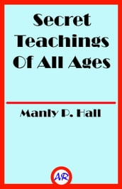 Secret Teachings Of All Ages (Illustrated)