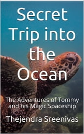 Secret Trip into the Ocean: The Adventures of Tommy and his Magic Spaceship