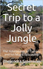 Secret Trip to a Jolly Jungle: The Adventures of Tommy and his Magic Spaceship