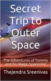 Secret Trip to Outer Space: The Adventures of Tommy and his Magic Spaceship