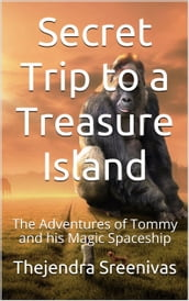 Secret Trip to a Treasure Island: The Adventures of Tommy and his Magic Spaceship