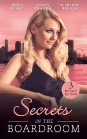 Secrets In The Boardroom: A Perfect Husband / The Boss s Secret Mistress / Between the CEO s Sheets