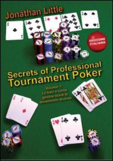 Secrets of professional tournament poker. 1: Le basi e come gestire stack di grandezze diverse - Jonathan Little |