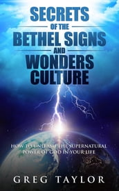 Secrets of the Bethel Signs and Wonders Culture
