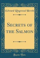Secrets of the Salmon (Classic Reprint)