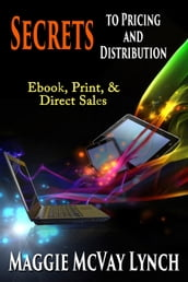 Secrets to Pricing and Distribution: Ebooks, Print and Direct Sales