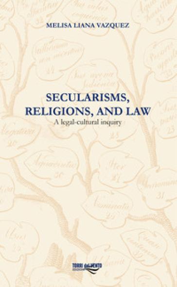 Secularisms, religions, and law. A legal-cultural inquiry - Melisa Liana Vazquez |