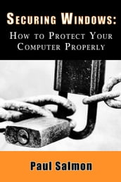 Securing Windows: How to Protect Your Computer Properly