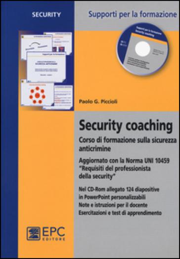 Security coaching. Corso di formazione sulla sicurezza anticrimine. Con CD-ROM - Paolo G. Piccioli |