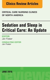 Sedation and Sleep in Critical Care: An Update, An Issue of Critical Care Nursing Clinics, E-Book