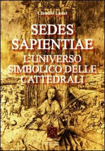 Sedes sapientiae. L'universo simbolico delle cattedrali - Claudio Lanzi | Jonathanterrington.com