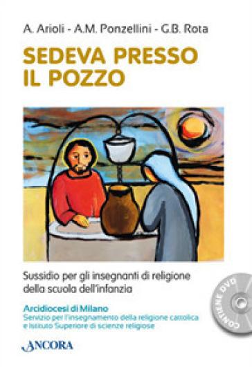 Sedeva presso il pozzo. Sussidio per gli insegnanti di religione della scuola dell'infanzia. Con DVD video - Antonella Arioli |