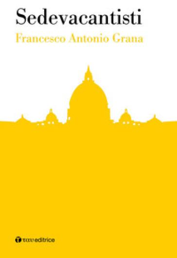 Sedevacantisti - Francesco Antonio Grana | Kritjur.org