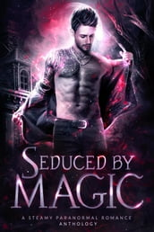 Seduced by Magic: A Steamy Paranormal Romance Anthology