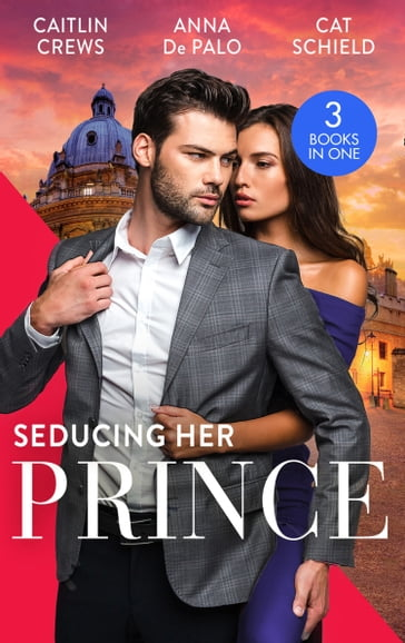 Seducing Her Prince: A Royal Without Rules (Royal & Ruthless) / One Night with Prince Charming / A Royal Baby Surprise (Mills & Boon M&B)