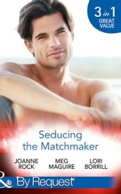 Seducing The Matchmaker: One Man Rush / Taking Him Down / The Personal Touch (Mills & Boon By Request)