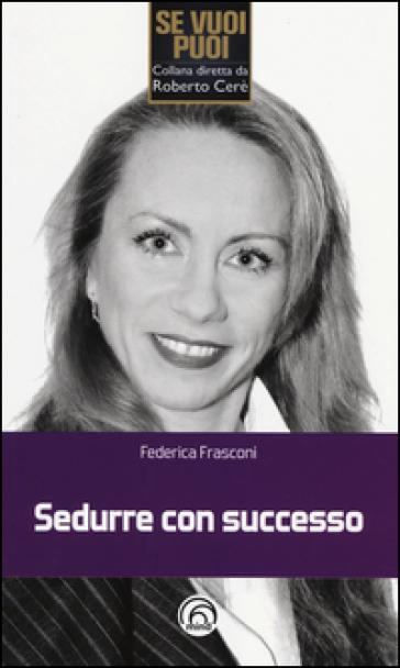 Sedurre con successo - Federica Frasconi |