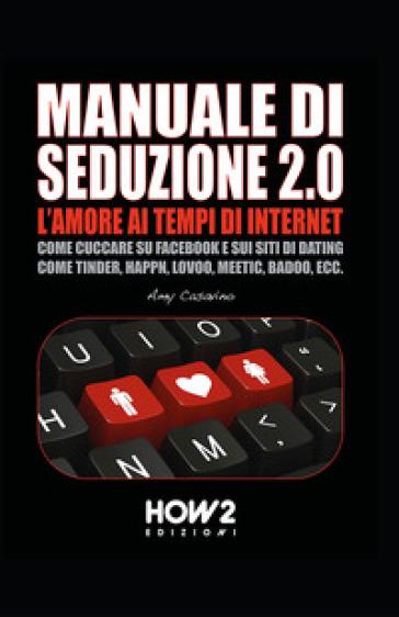 Seduzione 2.0. L'amore ai tempi di internet - Amy Casavino  