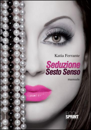 Seduzione sesto senso - Katia Ferrante |