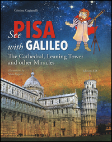 See Pisa with Galileo. The cathedral, leaning tower and other miracles