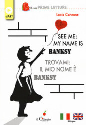 See me: my name is Banksy-Trovami: il mio nome è Banksy. Ediz. bilingue. Con Contenuto digitale per download