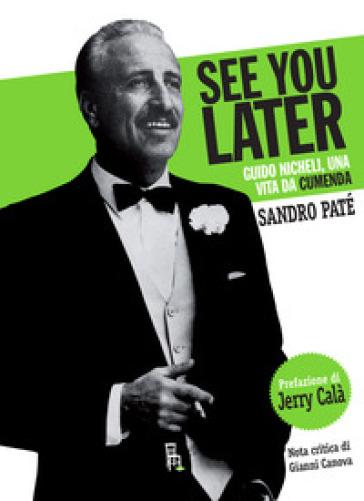 See you later. Guido Nicheli, una vita da cumenda - Sandro Paté | Jonathanterrington.com