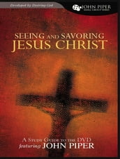 Seeing and Savoring Jesus Christ (Study Guide)