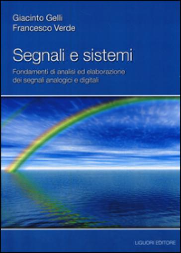 Segnali e sistemi. Fondamenti di analisi ed elaborazione dei segnali analogici e digitali - Giacinto Gelli   Ericsfund.org