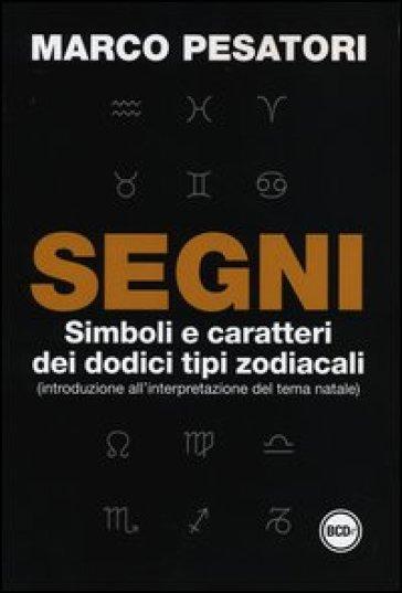 Segni. Simboli e caratteri dei dodici tipi zodiacali (introduzione all'interpretazione del tema natale) - Marco Pesatori | Thecosgala.com