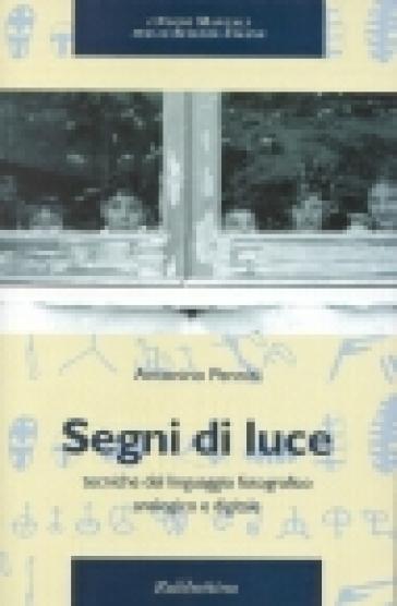 Segni di luce. Tecniche del linguaggio fotografico analogico e digitale - Antonino Pennisi |