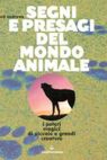 Segni e presagi del mondo animale. I poteri magici di piccole e grandi creature - Ted Andrews |