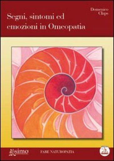 Segni, sintomi ed emozioni in omeopatia - Domenico Claps | Rochesterscifianimecon.com