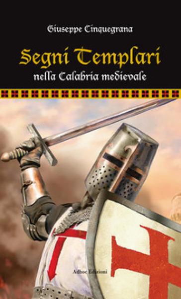 Segni templari nella Calabria medievale - Giuseppe Cinquegrana |