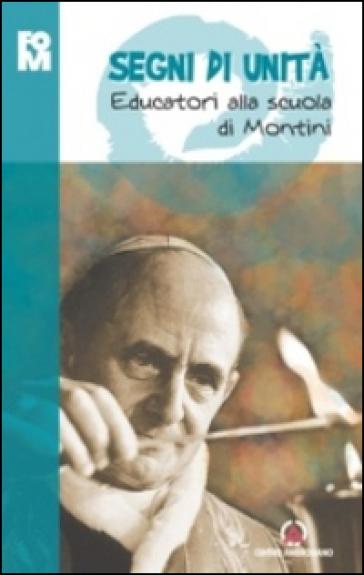 Segni di unità. Educatori alla scuola di Montini - Fondazione Oratori Milanesi  