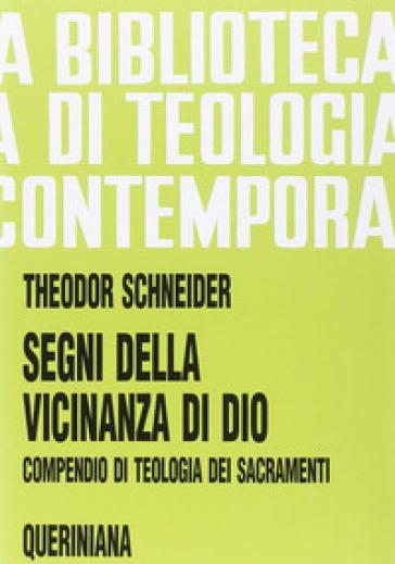 Segni della vicinanza di Dio. Compendio di teologia dei sacramenti - Theodor Schneider |