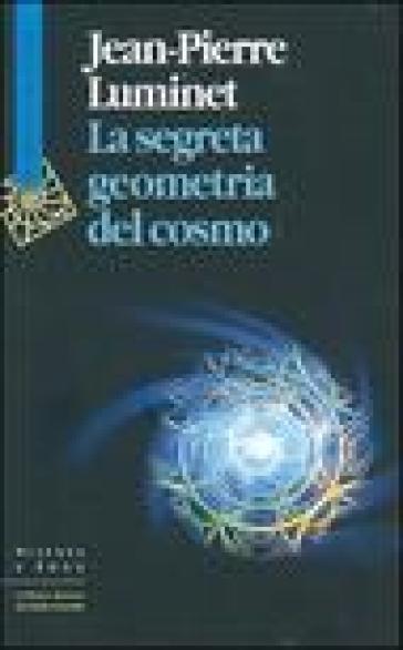 Segreta geometria del cosmo (La) - Jean-Pierre Luminet  