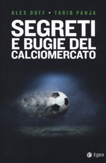 Segreti e bugie del calciomercato - Alex Duff |