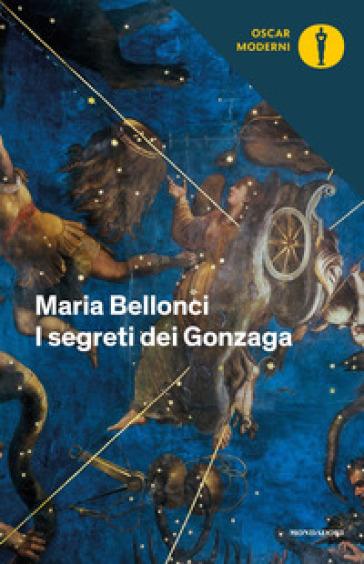 Segreti dei Gonzaga - Maria Bellonci   Rochesterscifianimecon.com