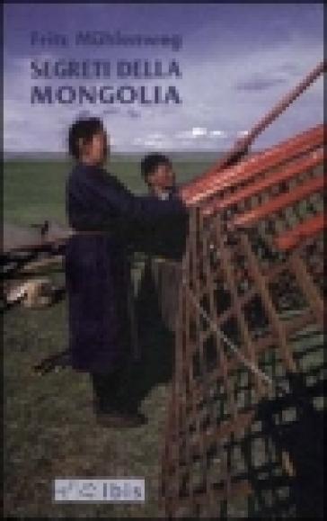 Segreti della Mongolia - Fritz Muhlenweg |