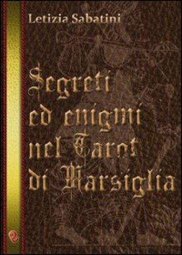 Segreti ed enigmi nel Tarot di Marsiglia - Letizia Sabatini |