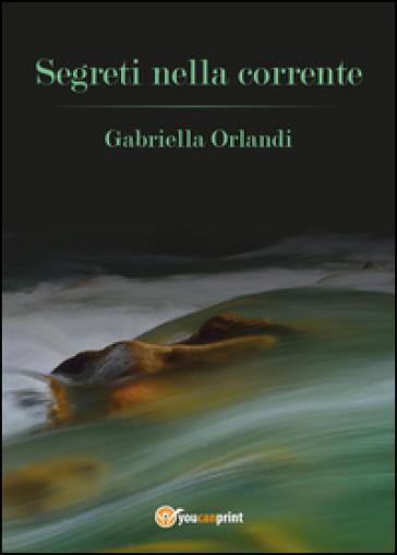 Segreti nella corrente - Gabriella Orlandi | Kritjur.org