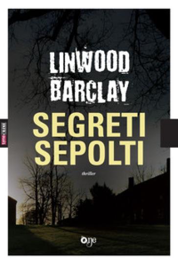 Segreti sepolti - Linwood Barclay | Rochesterscifianimecon.com
