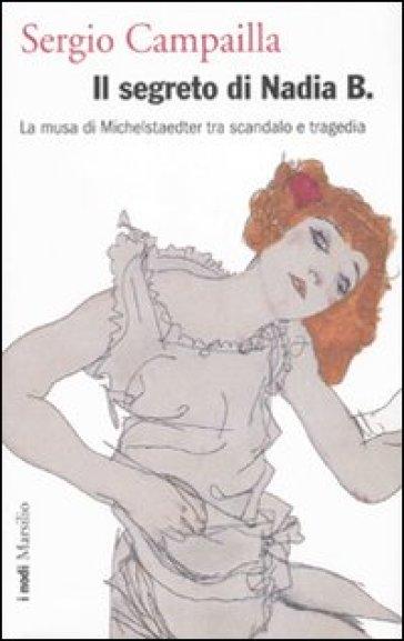 Segreto di Nadia B. La musa di Michelstaedter tra scandalo e tragedia (Il) - Sergio Campailla | Rochesterscifianimecon.com