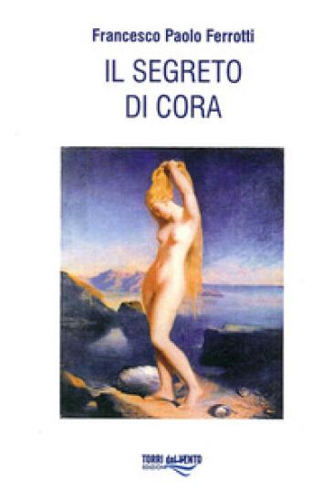 Segreto di Cora - Francesco P. Ferrotti  