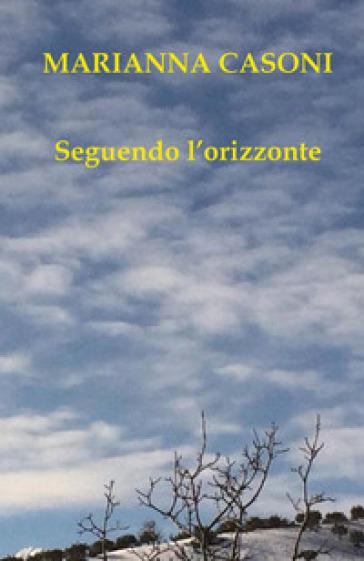 Seguendo l'orizzonte - Marianna Casoni  