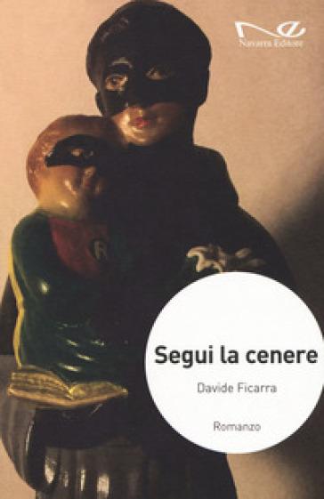 Segui la cenere - Davide Ficarra  